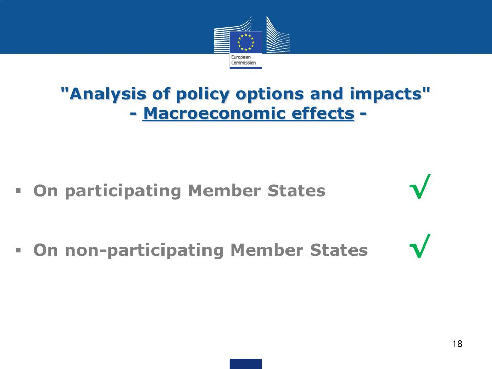 Analysis of policy options and impacts - Macroeconomic effects -  On participating Member States √  On non-participating Member States √ 18