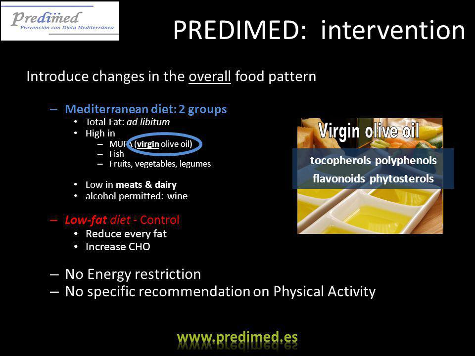 PREDIMED: intervention Introduce changes in the overall food pattern – Mediterranean diet: 2 groups Total Fat: ad libitum High in – MUFA (virgin olive