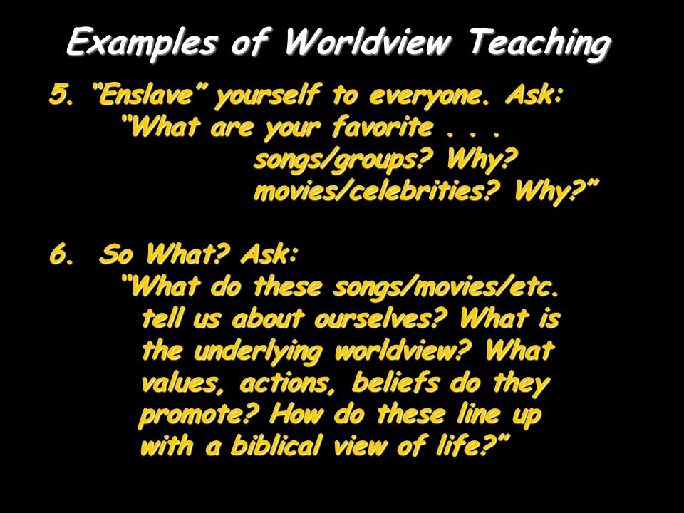 Examples of Worldview Teaching 5. Enslave yourself to everyone.
