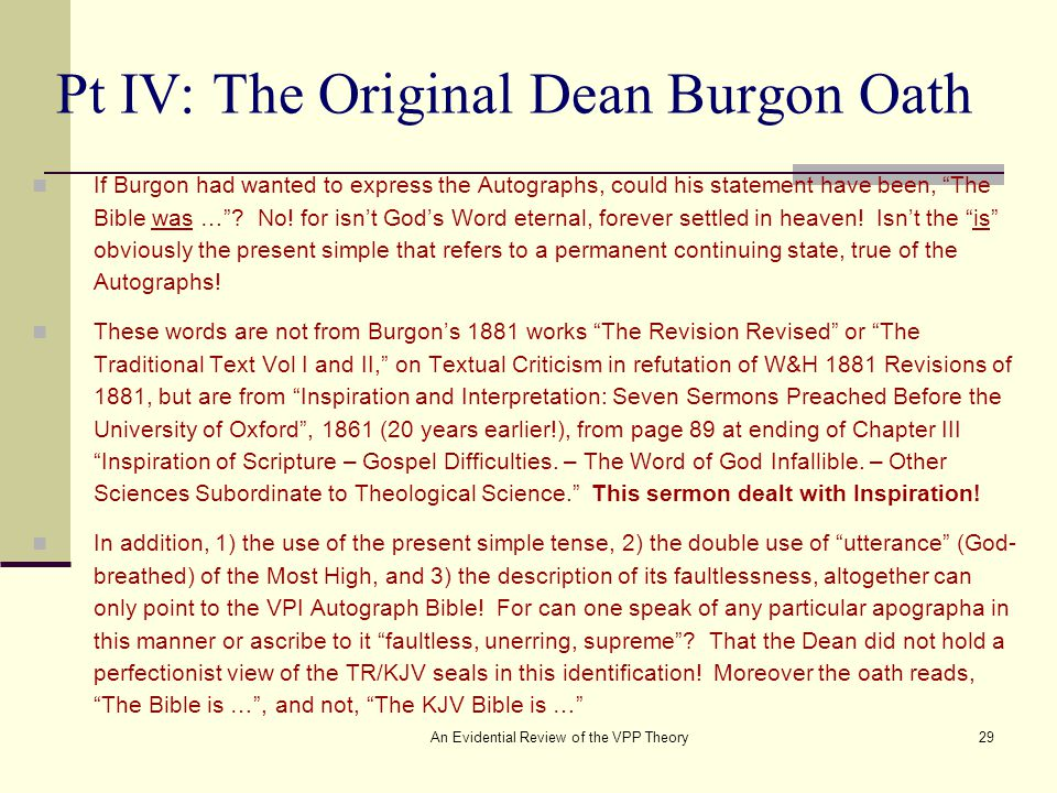 An Evidential Review of the VPP Theory29 Pt IV: The Original Dean Burgon Oath If Burgon had wanted to express the Autographs, could his statement have been, The Bible was … .