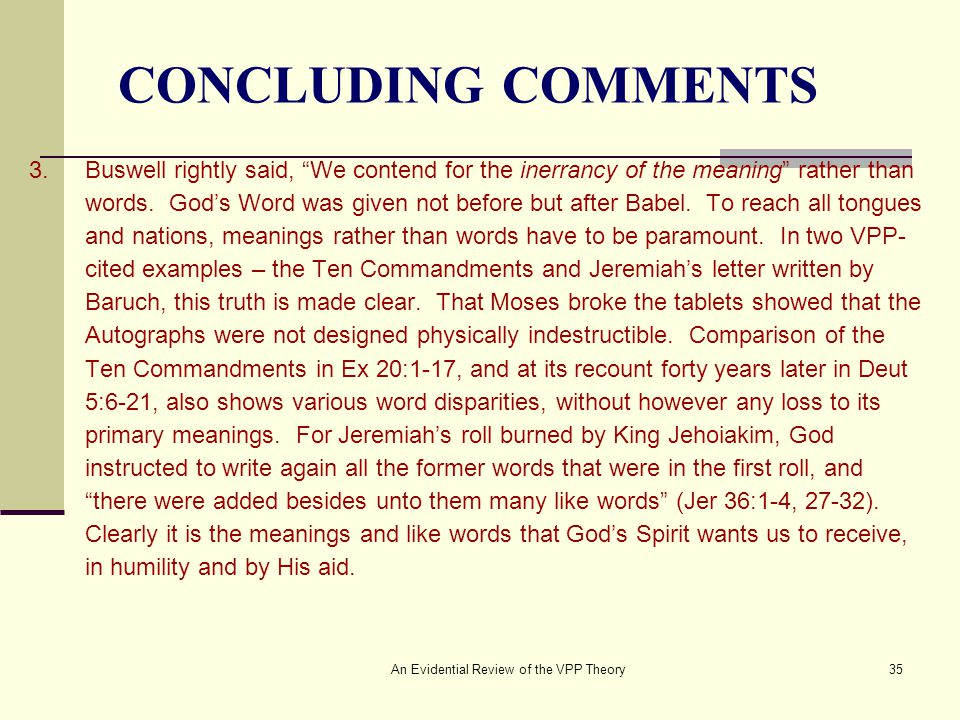 An Evidential Review of the VPP Theory35 CONCLUDING COMMENTS 3.Buswell rightly said, We contend for the inerrancy of the meaning rather than words.