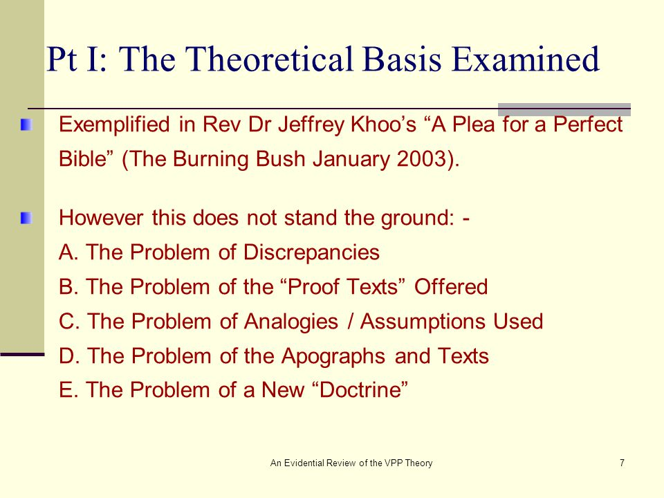An Evidential Review of the VPP Theory7 Pt I: The Theoretical Basis Examined Exemplified in Rev Dr Jeffrey Khoo's A Plea for a Perfect Bible (The Burning Bush January 2003).
