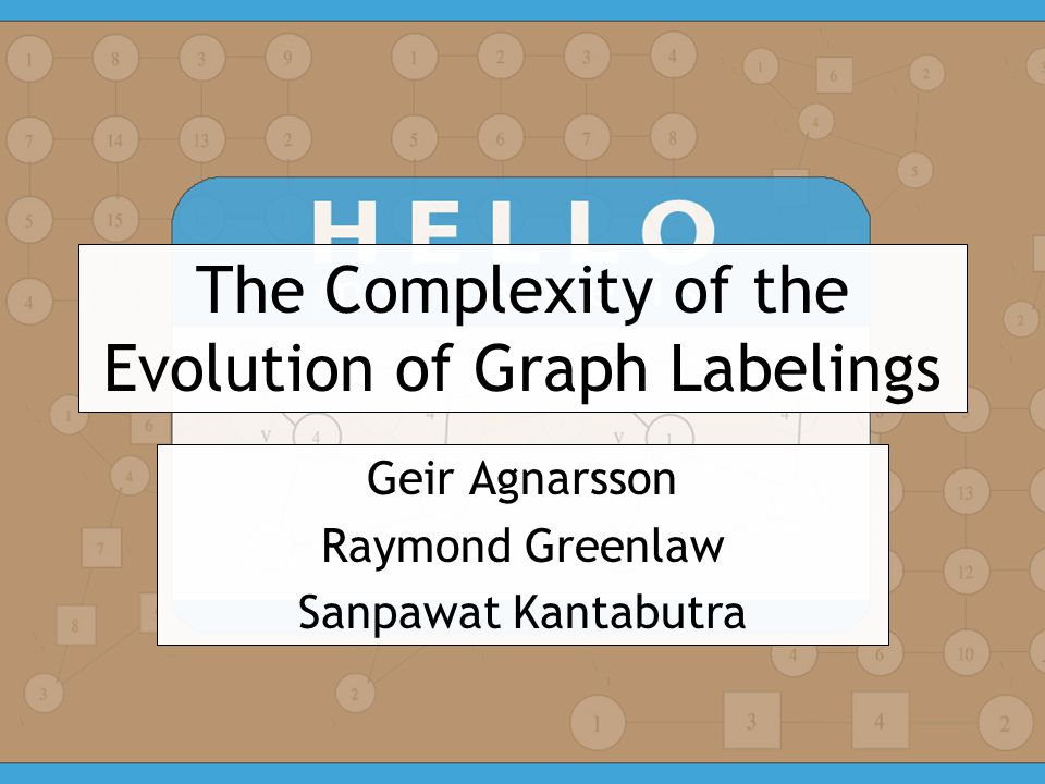 The Complexity of the Evolution of Graph Labelings Geir Agnarsson Raymond Greenlaw Sanpawat Kantabutra