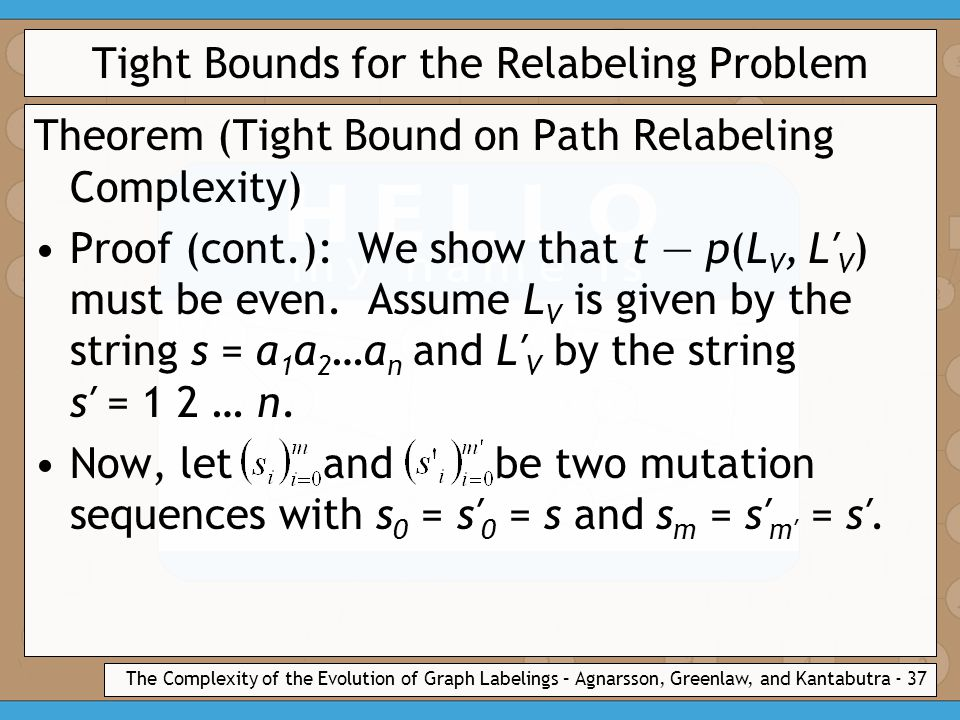 The Complexity of the Evolution of Graph Labelings – Agnarsson, Greenlaw, and Kantabutra - 37 Tight Bounds for the Relabeling Problem Theorem (Tight Bound on Path Relabeling Complexity) Proof (cont.): We show that t — p(L V, L′ V ) must be even.