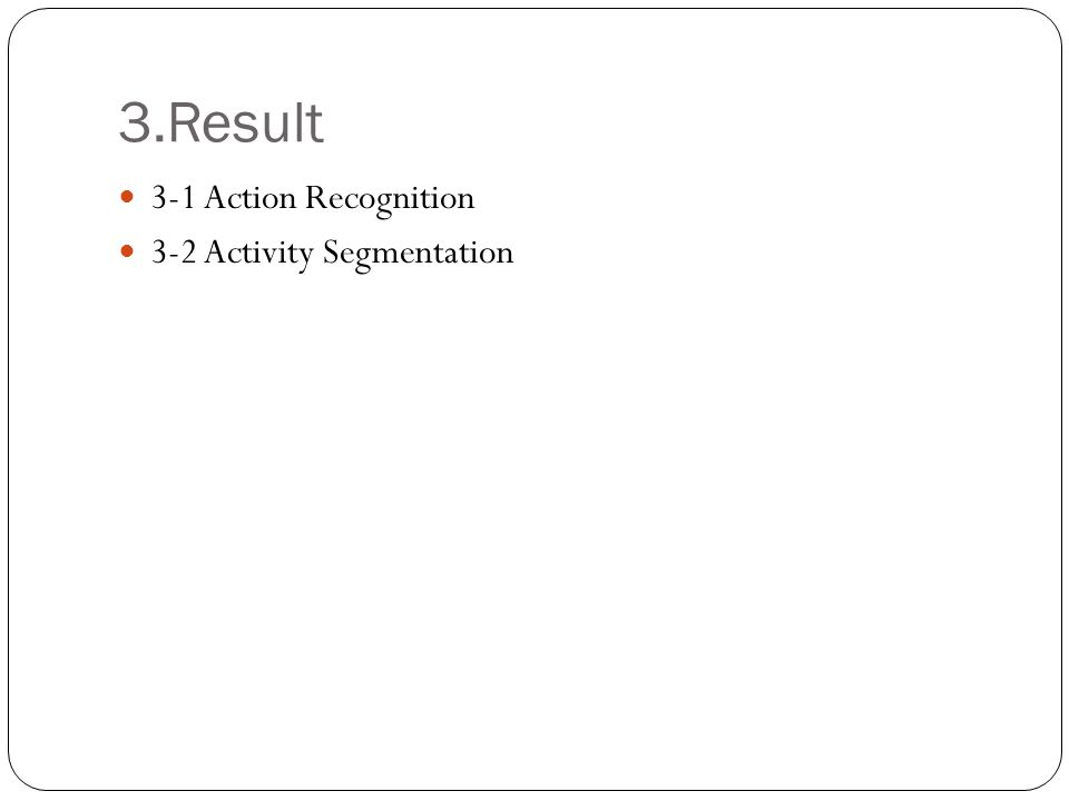 3.Result 3-1 Action Recognition 3-2 Activity Segmentation