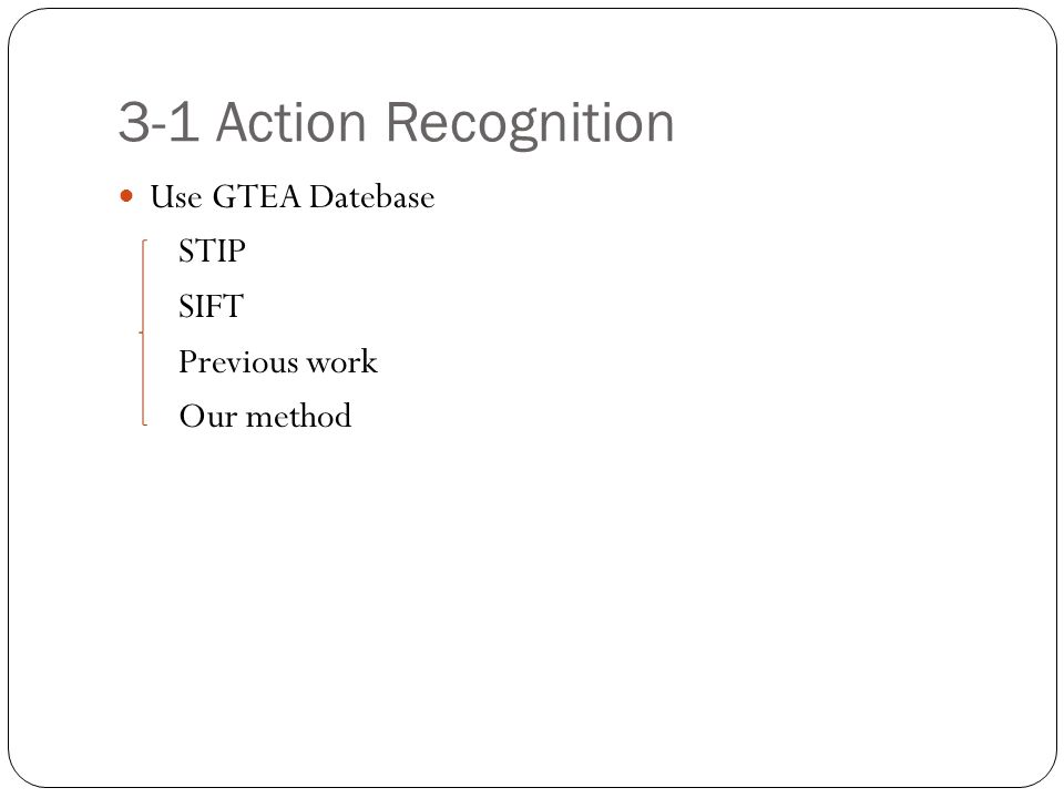 3-1 Action Recognition Use GTEA Datebase STIP SIFT Previous work Our method