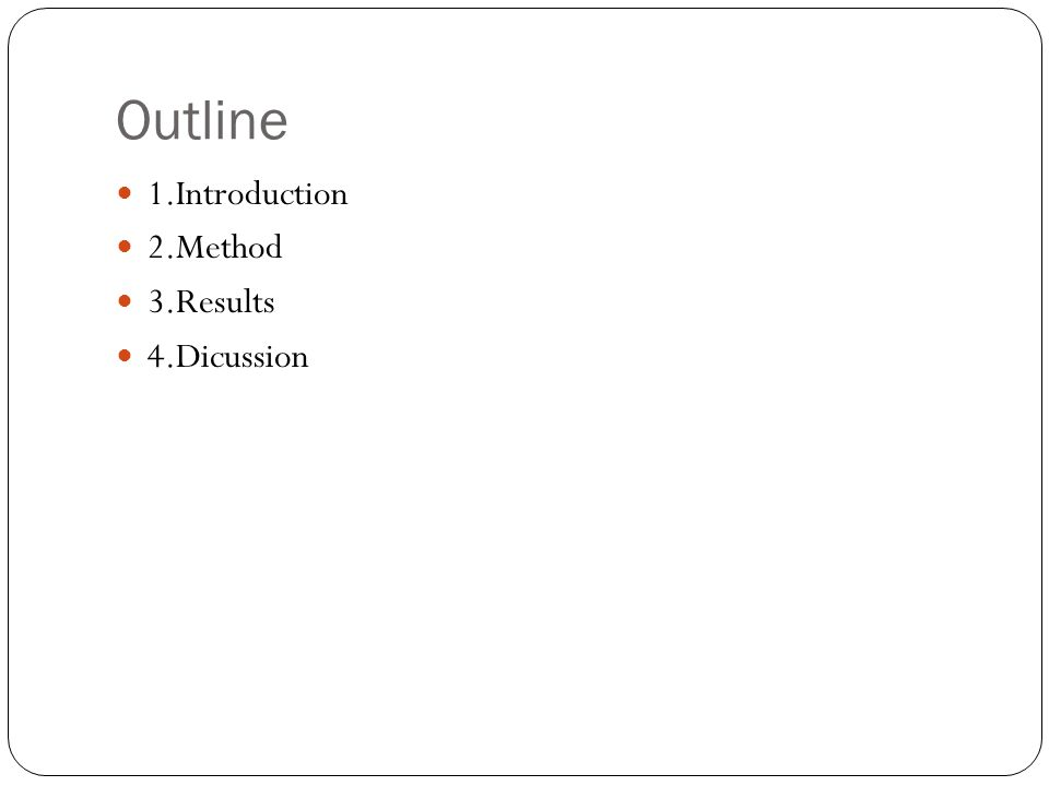Outline 1.Introduction 2.Method 3.Results 4.Dicussion