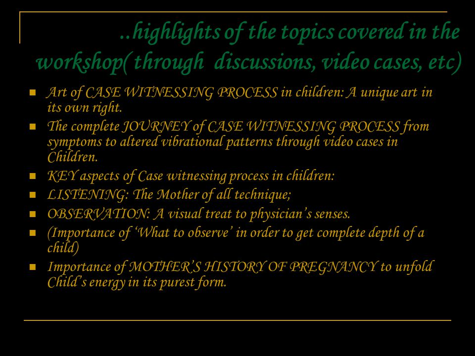 ..highlights of the topics covered in the workshop( through discussions, video cases, etc) Art of CASE WITNESSING PROCESS in children: A unique art in its own right.