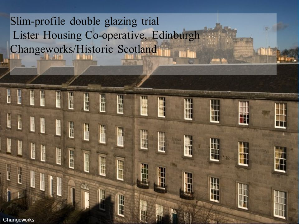 Slim-profile double glazing trial Lister Housing Co-operative, Edinburgh Changeworks/Historic Scotland Changeworks