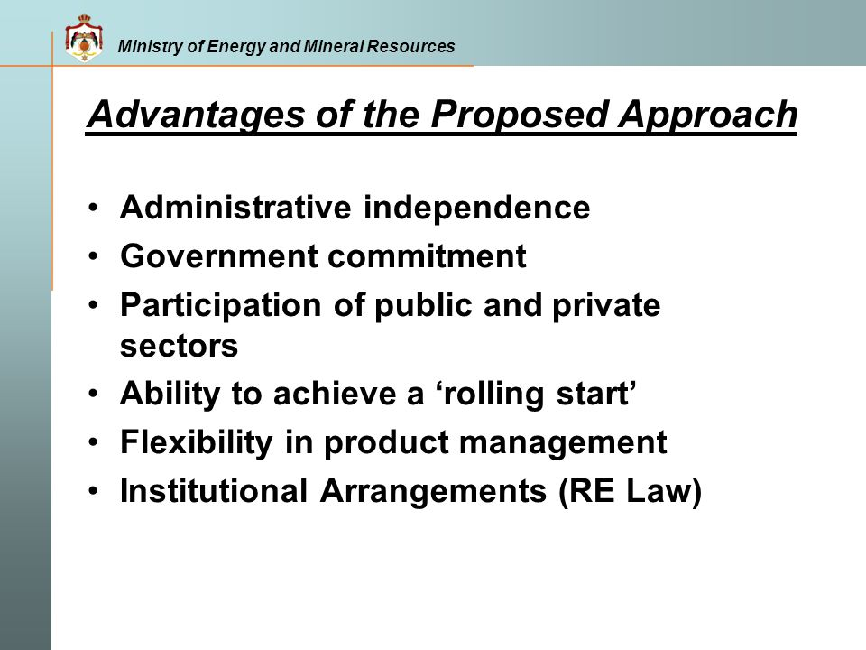 Ministry of Energy and Mineral Resources Advantages of the Proposed Approach Administrative independence Government commitment Participation of public