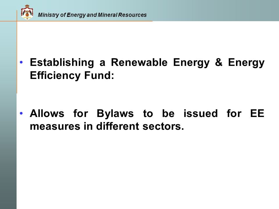 Ministry of Energy and Mineral Resources Establishing a Renewable Energy & Energy Efficiency Fund: Allows for Bylaws to be issued for EE measures in d