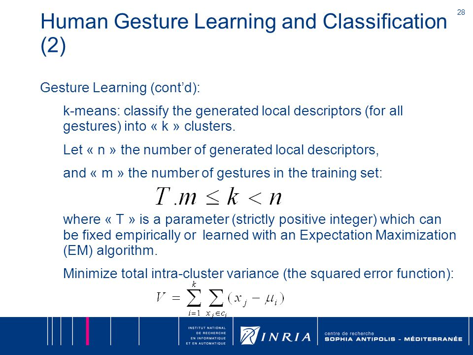 28 Human Gesture Learning and Classification (2) Gesture Learning (cont'd): k-means: classify the generated local descriptors (for all gestures) into « k » clusters.