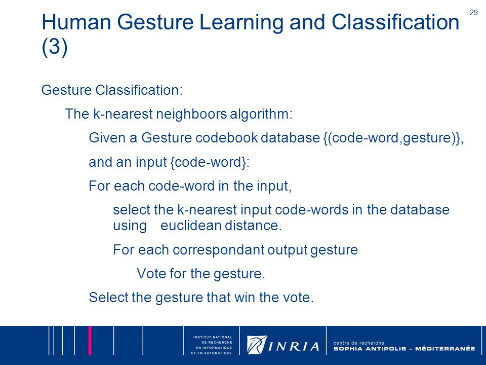 29 Human Gesture Learning and Classification (3) Gesture Classification: The k-nearest neighboors algorithm: Given a Gesture codebook database {(code-