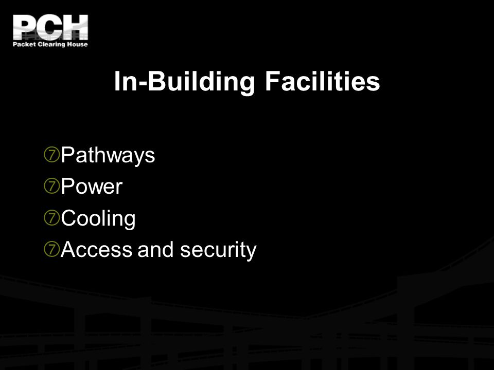 In-Building Facilities  Pathways  Power  Cooling  Access and security