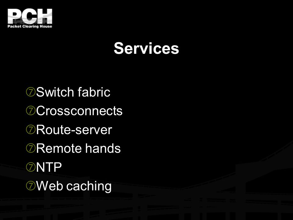 Services  Switch fabric  Crossconnects  Route-server  Remote hands  NTP  Web caching