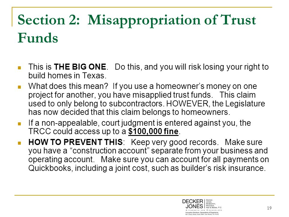 19 Section 2: Misappropriation of Trust Funds This is THE BIG ONE.