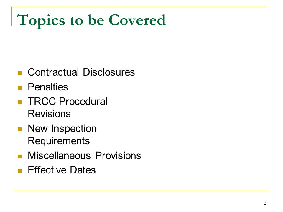 2 Topics to be Covered Contractual Disclosures Penalties TRCC Procedural Revisions New Inspection Requirements Miscellaneous Provisions Effective Date