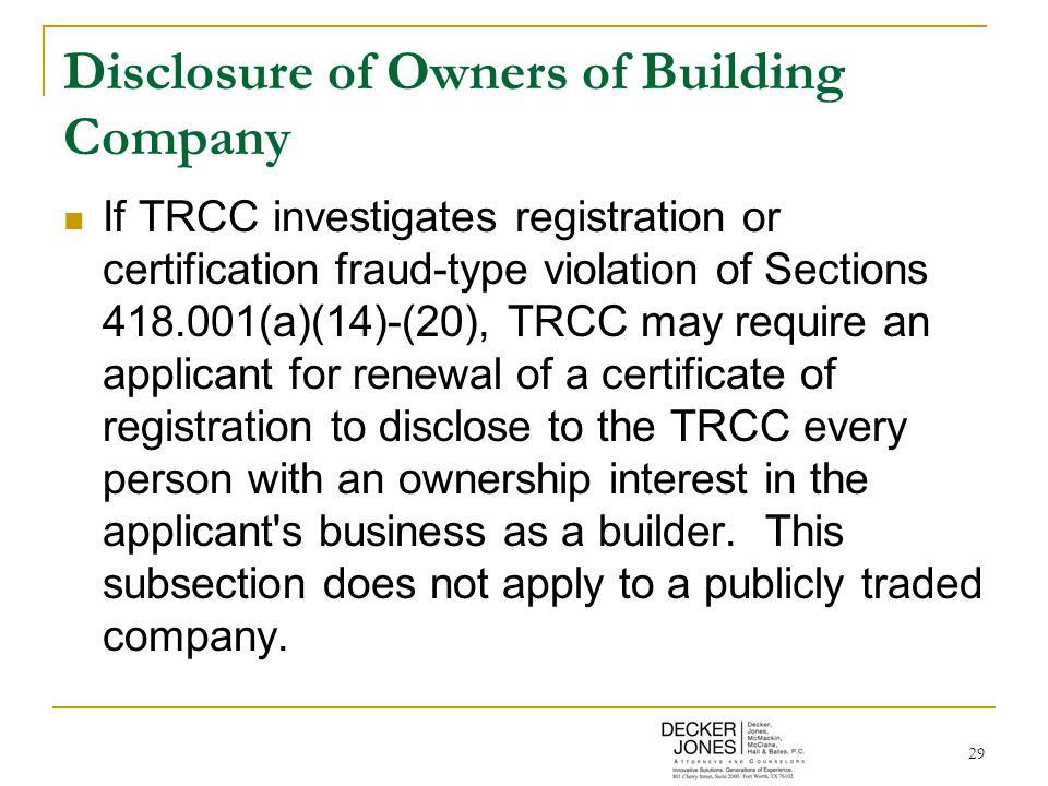 29 Disclosure of Owners of Building Company If TRCC investigates registration or certification fraud-type violation of Sections 418.001(a)(14)-(20), T