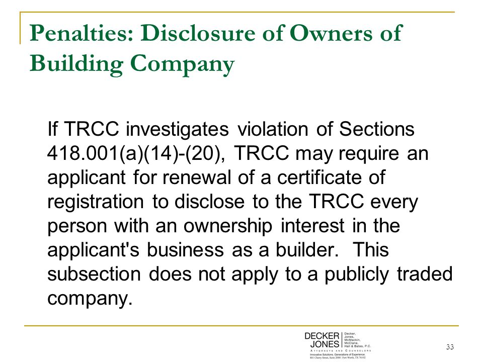 33 Penalties: Disclosure of Owners of Building Company If TRCC investigates violation of Sections 418.001(a)(14)-(20), TRCC may require an applicant f