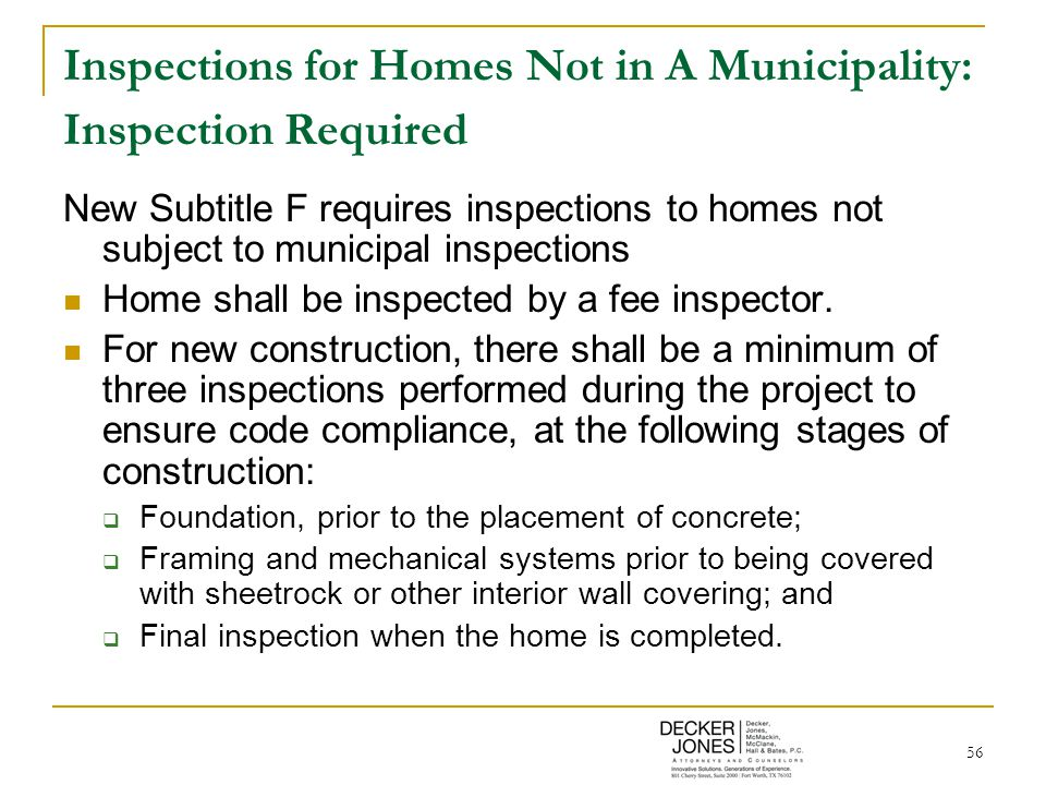 56 Inspections for Homes Not in A Municipality: Inspection Required New Subtitle F requires inspections to homes not subject to municipal inspections