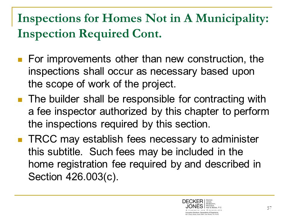 57 Inspections for Homes Not in A Municipality: Inspection Required Cont. For improvements other than new construction, the inspections shall occur as