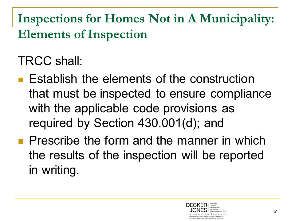 60 Inspections for Homes Not in A Municipality: Elements of Inspection TRCC shall: Establish the elements of the construction that must be inspected t