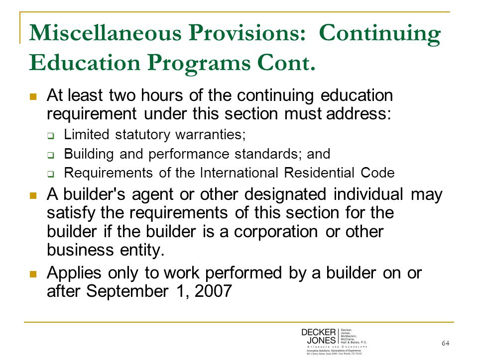 64 Miscellaneous Provisions: Continuing Education Programs Cont. At least two hours of the continuing education requirement under this section must ad