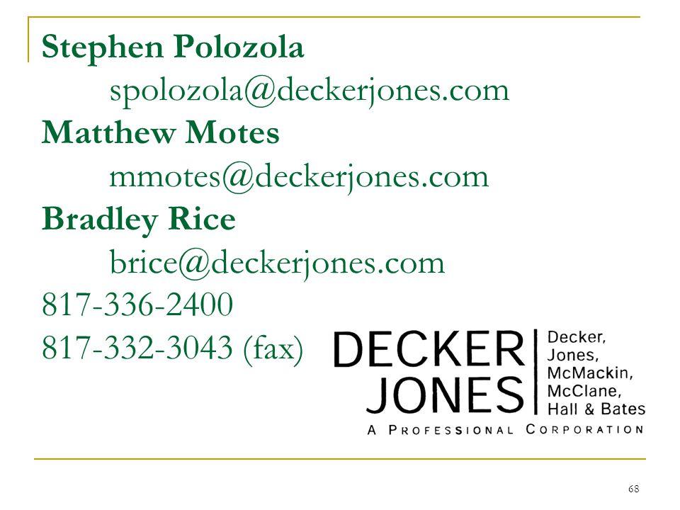 68 Stephen Polozola spolozola@deckerjones.com Matthew Motes mmotes@deckerjones.com Bradley Rice brice@deckerjones.com 817-336-2400 817-332-3043 (fax)