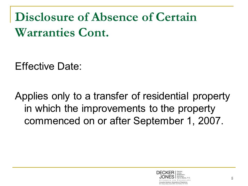 8 Disclosure of Absence of Certain Warranties Cont. Effective Date: Applies only to a transfer of residential property in which the improvements to th