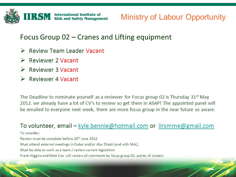 Ministry of Labour Opportunity Focus Group 02 – Cranes and Lifting equipment  Review Team Leader Vacant  Reviewer 2 Vacant  Reviewer 3 Vacant  Reviewer 4 Vacant The Deadline to nominate yourself as a reviewer for Focus group 02 is Thursday 31 st May 2012.