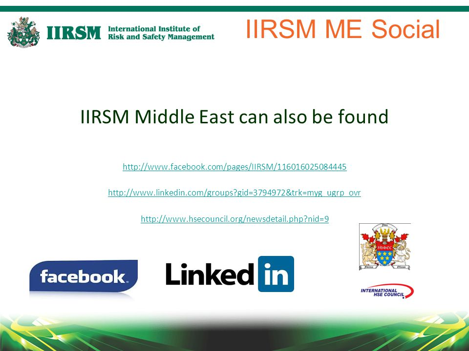 IIRSM ME Social IIRSM Middle East can also be found http://www.facebook.com/pages/IIRSM/116016025084445 http://www.linkedin.com/groups gid=3794972&trk=myg_ugrp_ovr http://www.hsecouncil.org/newsdetail.php nid=9