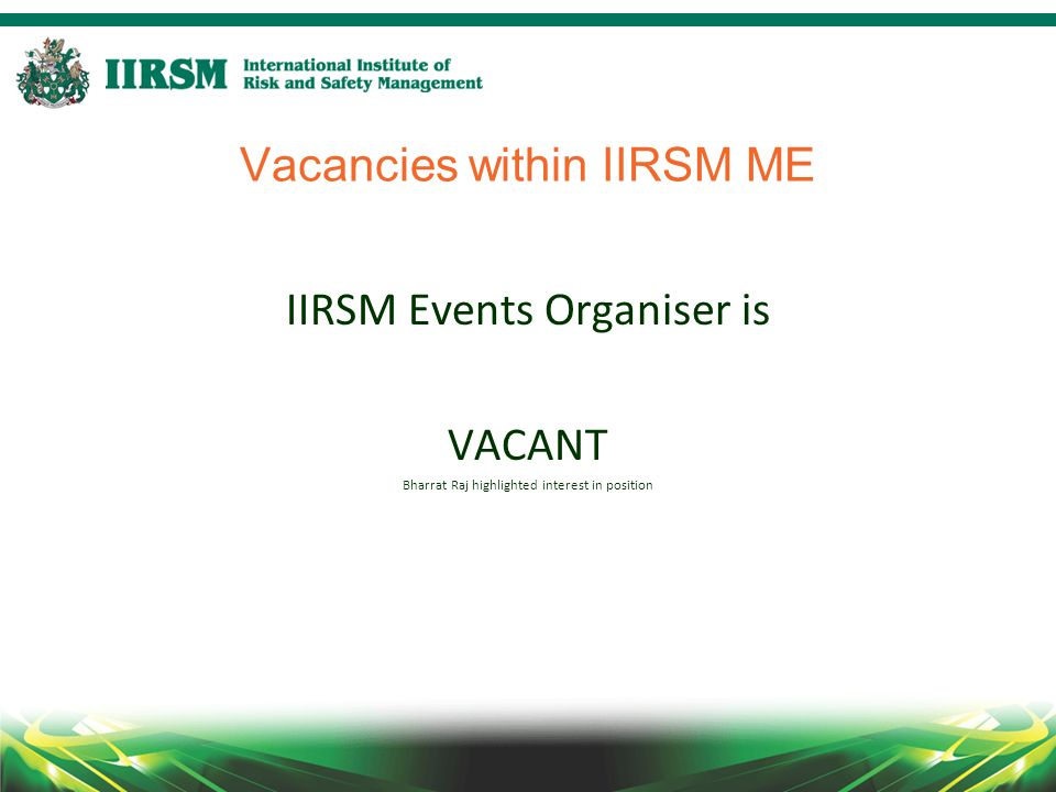 Vacancies within IIRSM ME IIRSM Events Organiser is VACANT Bharrat Raj highlighted interest in position