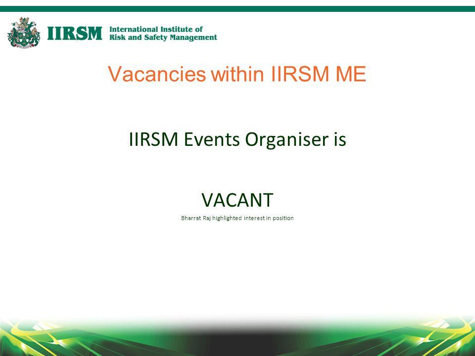 Vacancies within IIRSM ME IIRSM Events Organiser is VACANT Bharrat Raj highlighted interest in position