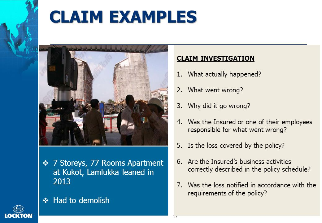 17 CLAIM EXAMPLES  7 Storeys, 77 Rooms Apartment at Kukot, Lamlukka leaned in 2013  Had to demolish CLAIM INVESTIGATION 1.What actually happened? 2.