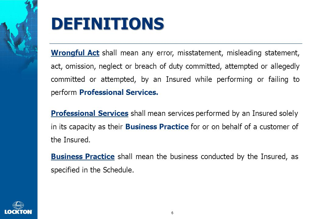 6 DEFINITIONS Wrongful Act shall mean any error, misstatement, misleading statement, act, omission, neglect or breach of duty committed, attempted or