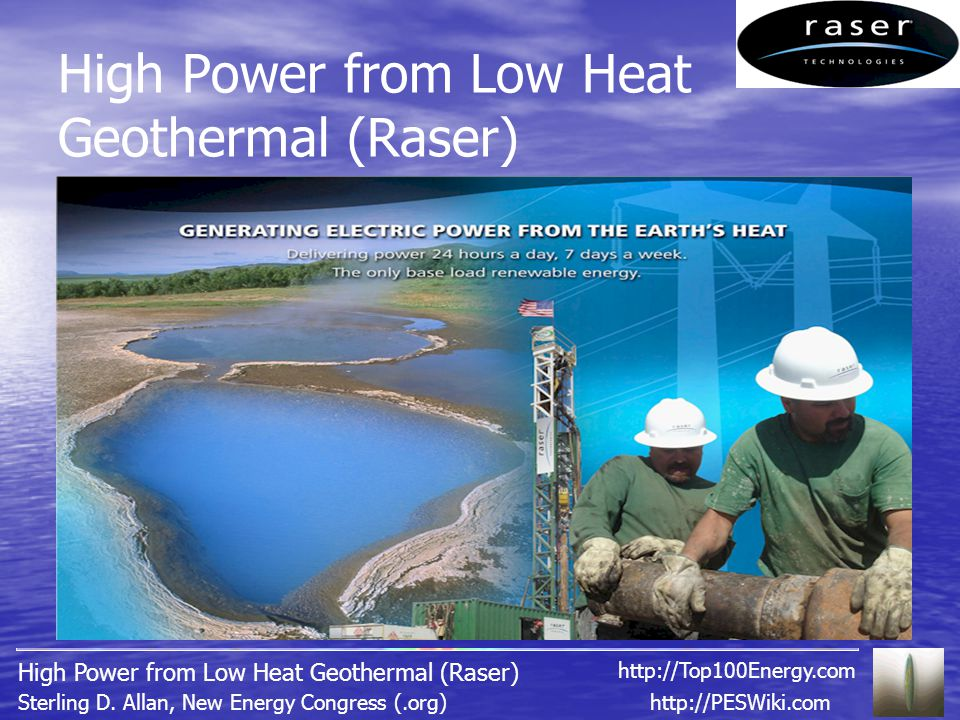 High Power from Low Heat Geothermal (Raser) http://PESWiki.comSterling D.