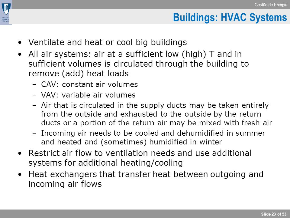 Gestão de Energia Slide 23 of 53 Buildings: HVAC Systems Ventilate and heat or cool big buildings All air systems: air at a sufficient low (high) T an