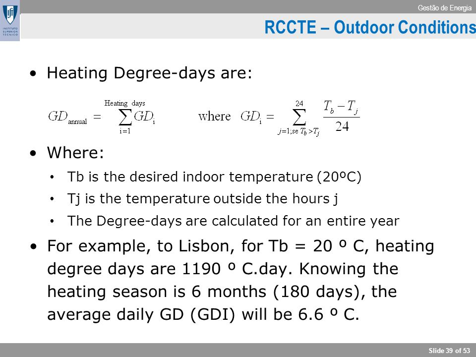 Gestão de Energia Slide 39 of 53 Climate Heating Degree-days are: Where: Tb is the desired indoor temperature (20ºC) Tj is the temperature outside the
