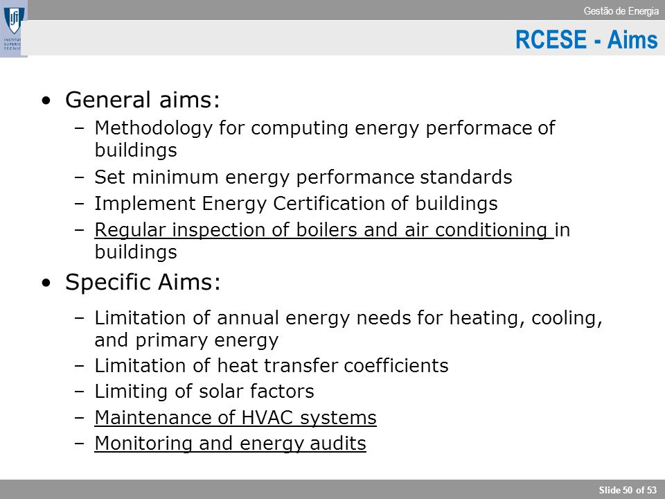 Gestão de Energia Slide 50 of 53 General aims: –Methodology for computing energy performace of buildings –Set minimum energy performance standards –Im