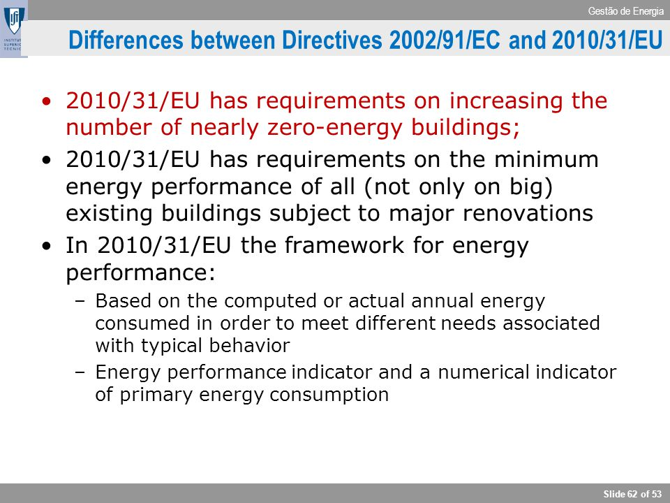 Gestão de Energia Slide 62 of 53 Differences between Directives 2002/91/EC and 2010/31/EU 2010/31/EU has requirements on increasing the number of near