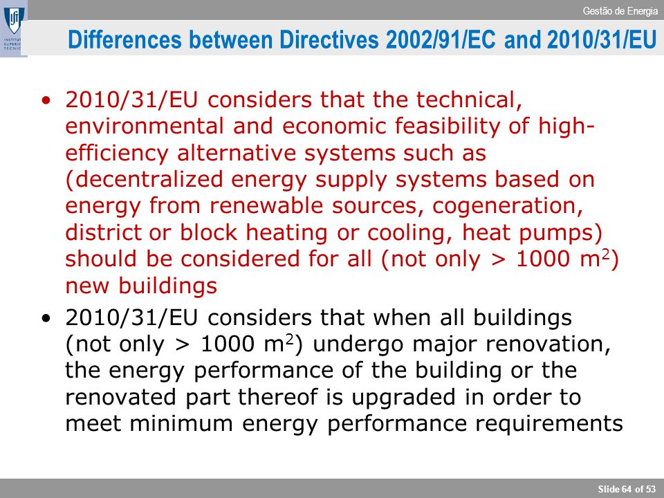 Gestão de Energia Slide 64 of 53 Differences between Directives 2002/91/EC and 2010/31/EU 2010/31/EU considers that the technical, environmental and e