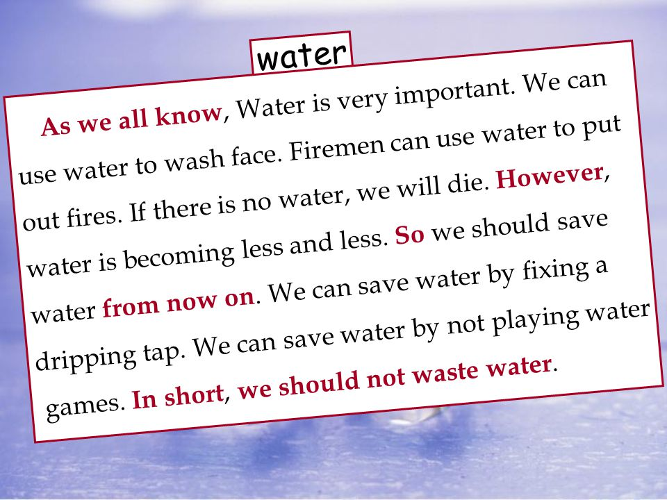 water As we all know, Water is very important. We can use water to wash face.