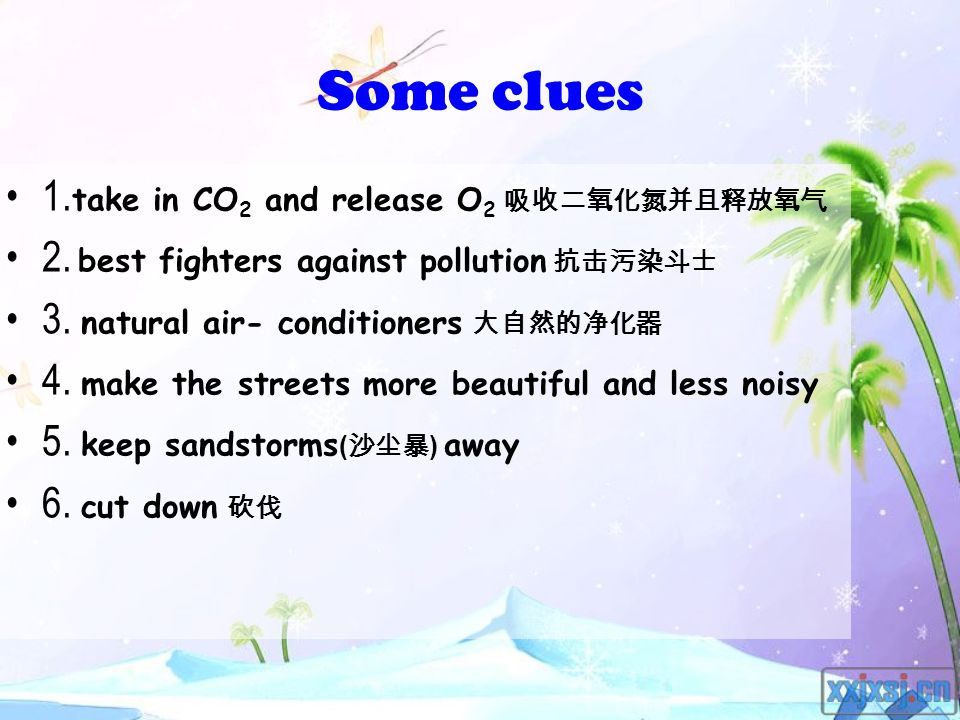 Some clues 1. take in CO 2 and release O 2 吸收二氧化氮并且释放氧气 2.