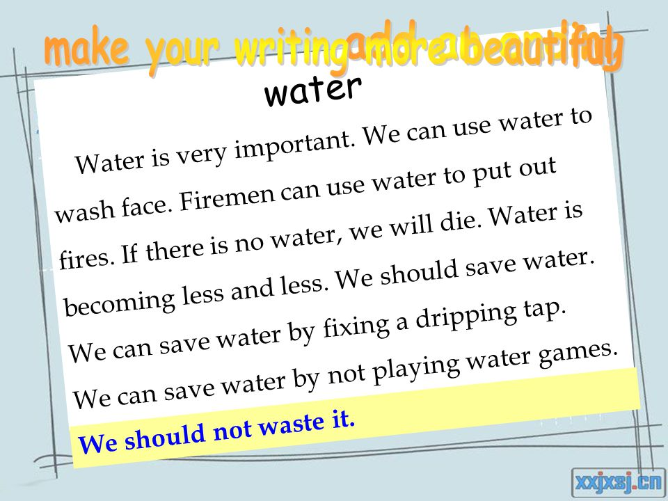 water Water is very important. We can use water to wash face.
