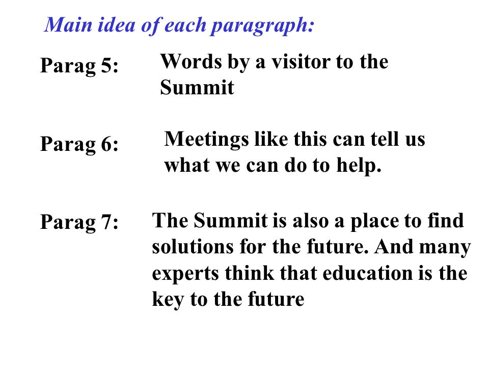 The main idea of each paragraph: Parag 1: Parag 2: Parag 3: Parag 4: A brief introduction of the Earth Summit and one of the main themes of the summit What is the big three .