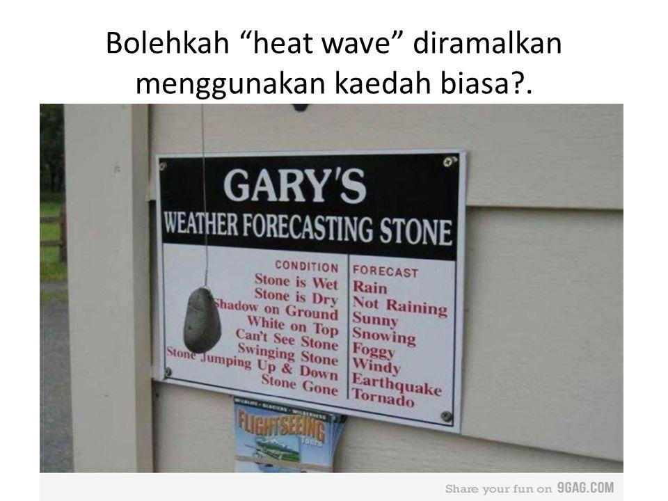 """Bolehkah """"heat wave"""" diramalkan menggunakan kaedah biasa?."""