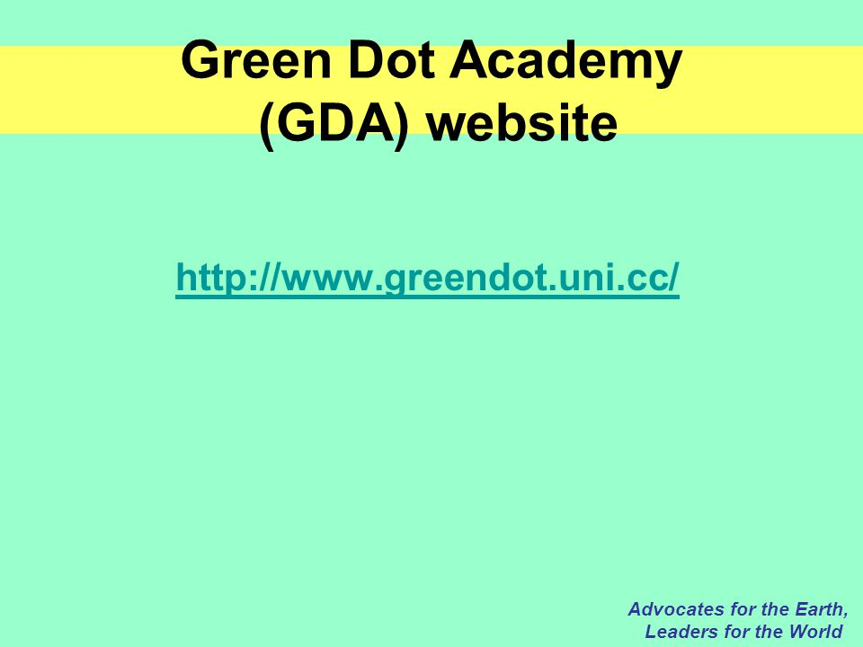 Green Dot Academy (GDA) website http://www.greendot.uni.cc/ Advocates for the Earth, Leaders for the World