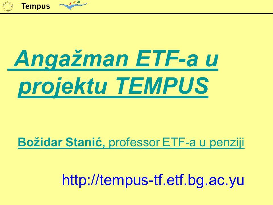 Angažman ETF-a u projektu TEMPUS Božidar Stanić, professor ETF-a u penziji http://tempus-tf.etf.bg.ac.yu Tempus