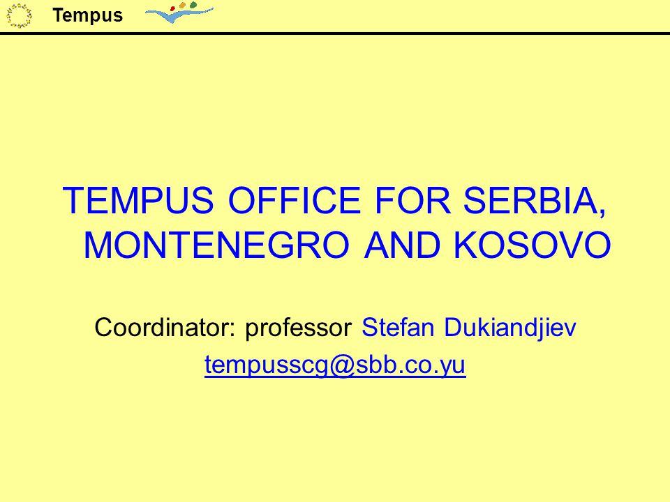 TEMPUS OFFICE FOR SERBIA, MONTENEGRO AND KOSOVO Coordinator: professor Stefan Dukiandjiev tempusscg@sbb.co.yu Tempus
