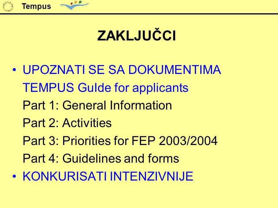 ZAKLJUČCI UPOZNATI SE SA DOKUMENTIMA TEMPUS GuIde for applicants Part 1: General Information Part 2: Activities Part 3: Priorities for FEP 2003/2004 P